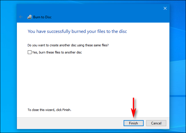 """When done burning discs in Windows 10, click """"Finish."""""""