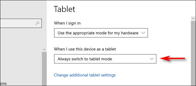 "In Windows 10 Tablet Settings, click the ""When I use this device as a tablet"" drop-down menu."