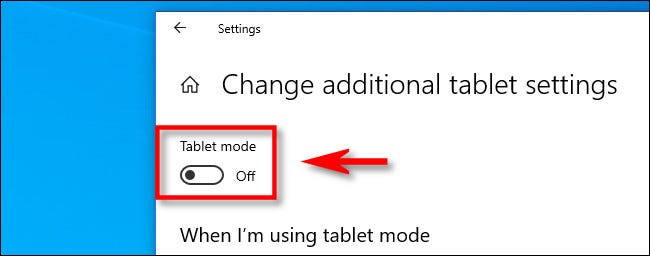 """In """"Change additional tablet settings"""" in Windows 10, click the """"Tablet mode"""" switch."""
