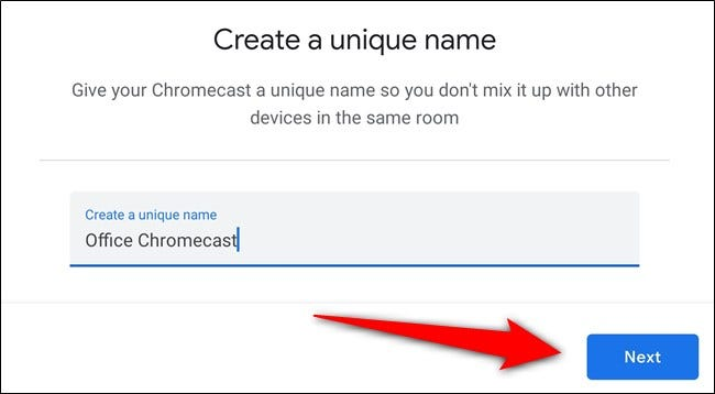 """Give your Chromecast a name and select """"Next"""""""