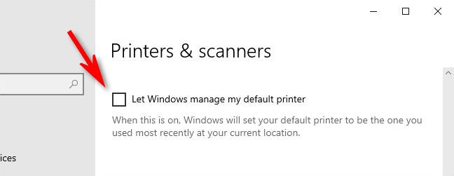 """In Windows 10 Printers & Scanners settings, uncheck """"Let Windows manage my default printer."""""""