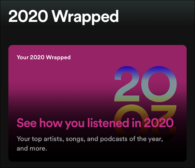 "Wrapped 2020 will be at the top of the ""Home"" tab. Tap it."