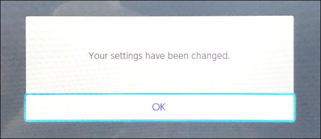 "The Switch will say ""Your settings have been changed."" Select ""OK."""