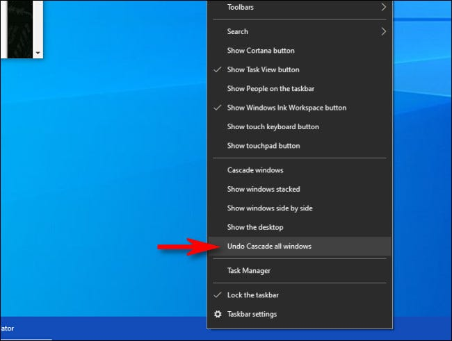 "In Windows 10, right-click the task bar and select ""Undo Cascade all windows."""