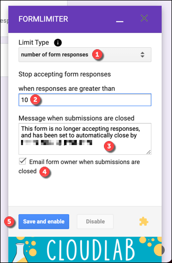 """In the pop-up box, set the """"Limit Type"""" to """"Number of Form Responses."""" Provide a maximum number of submissions, confirm the closure message is suitable, and select whether you want to be notified when submissions close, then press """"Save and Enable"""" to save the setting."""