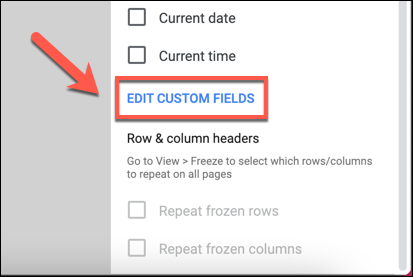 "Click ""Edit Custom Fields"" in the ""Headers and Footers"" category in the ""Print Settings"" menu to customize the header and footer of a printed Google Sheets spreadsheet."