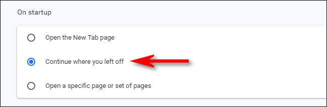"In Chrome's ""On startup"" settings, select ""Continue where you left off."""