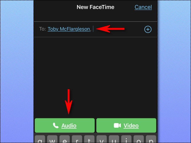 "In FaceTime on iPhone, enter the person's name or number, then type ""Audio."""