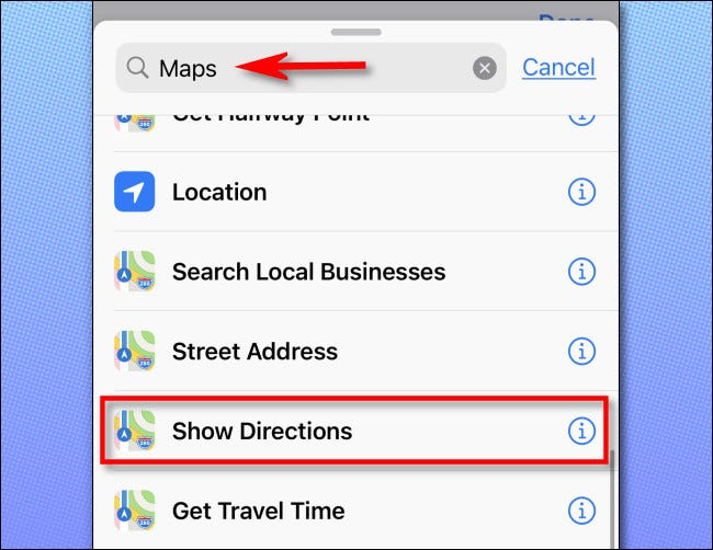 "In Shortcuts, add an action, then search for ""maps"" and tap ""Show Directions."""