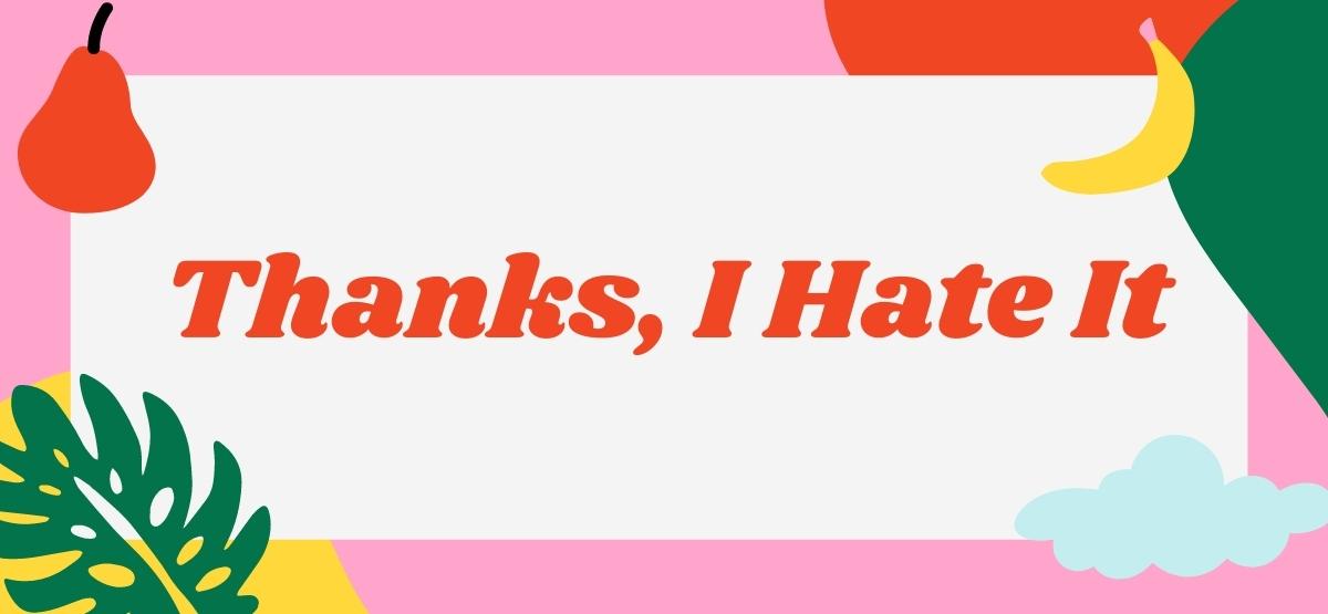 Thanks I Hate It TIHI