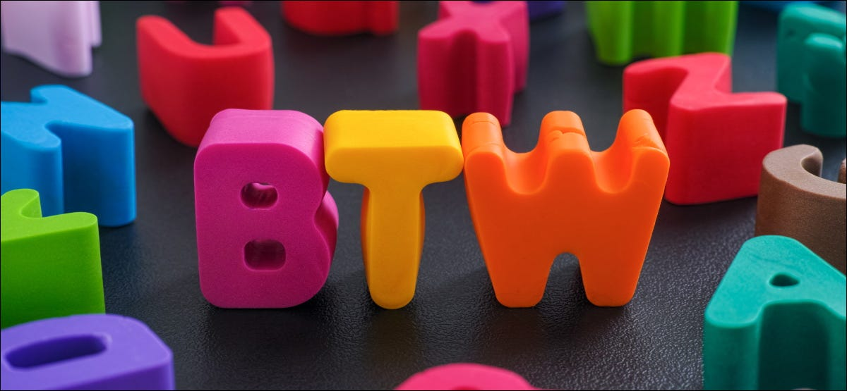 """The letters """"BTW"""" in colorful clay letters."""