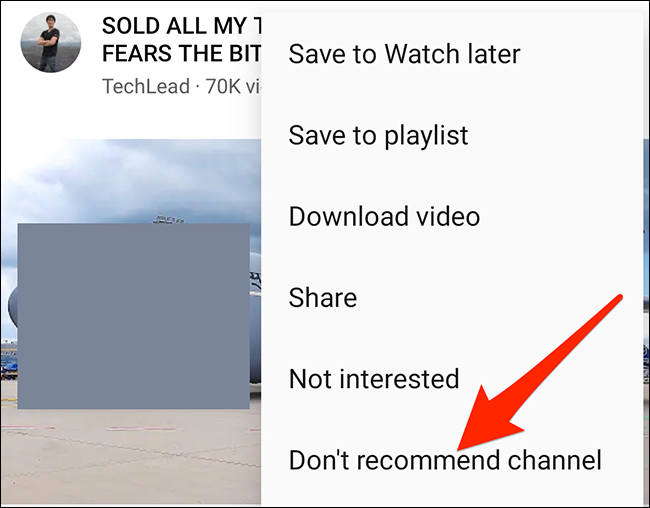 """Select """"Don't recommend channel"""" from a video's three-dots- menu in the YouTube app."""