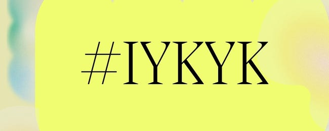 """What Does """"IYKYK"""" Mean, and How Do You Use It?"""