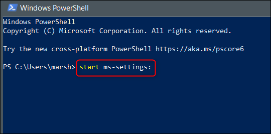 "Run ""start ms-settings:"" in Windows PowerShell."